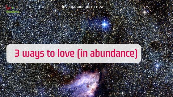 3 ways to love in abundance