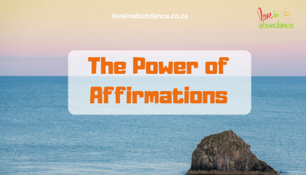 The power of Affirmations - Love in Abundance