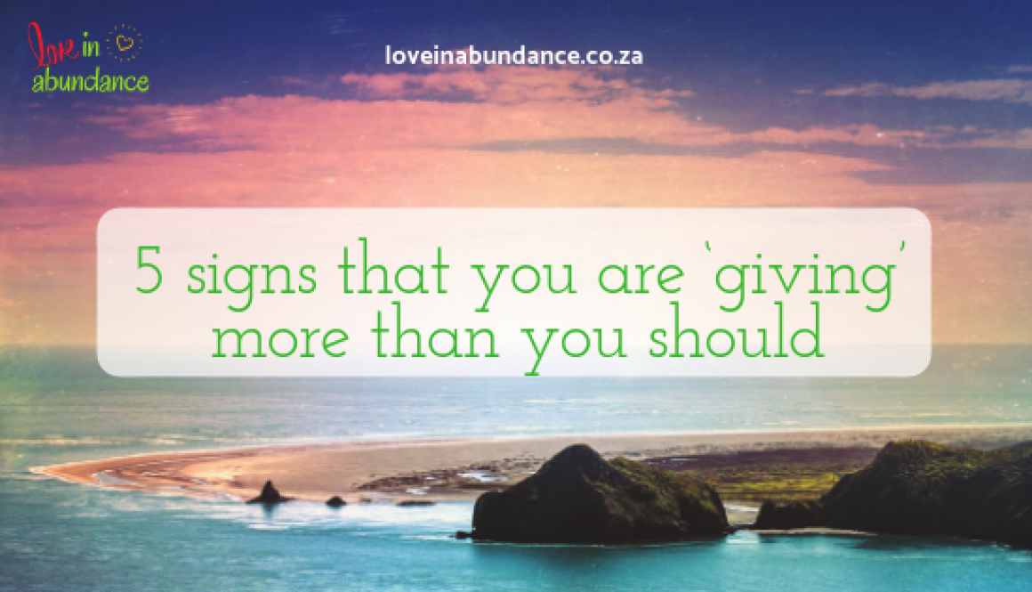 5 signs that you are giving too much